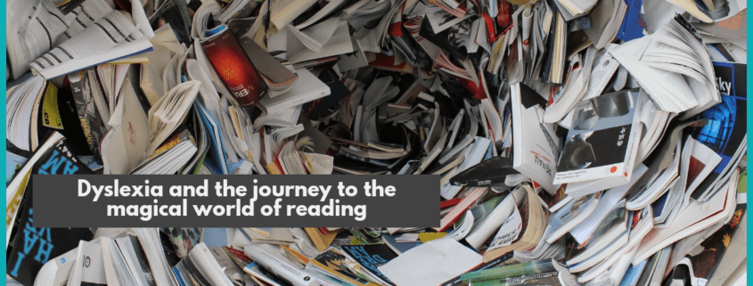 Dyslexia and the journey to the magical world ofreading