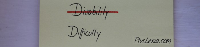 Disability or Difficulty - Dyslexia