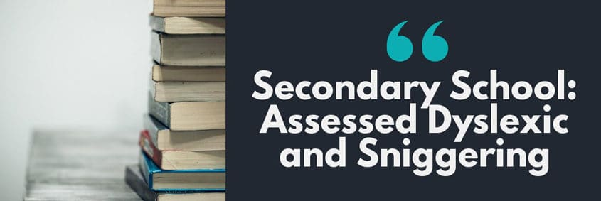 Secondary-School: Assessed Dyslexic and Sniggering