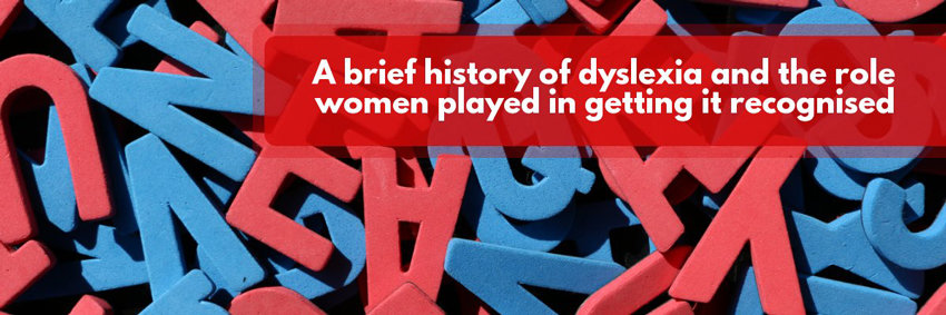 The History Of Dyslexia >> A Brief History Of Dyslexia And The Role Women Played In Getting It