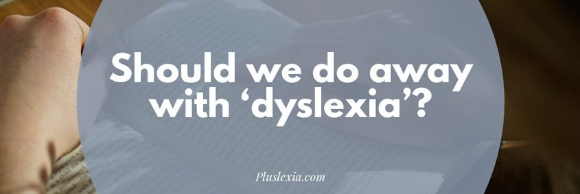 Should we do away with 'dyslexia'?